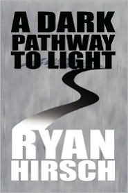 A Dark Pathway to Light - Ryan Hirsch