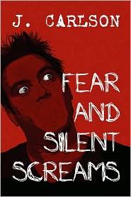 Fear And Silent Screams - J. Carlson