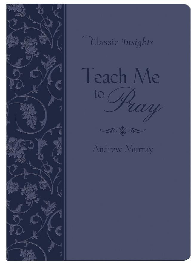 Teach Me to Pray als eBook von Andrew Murray - Barbour Publishing, Inc.