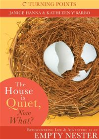 The House is Quiet, Now What? - Janice Hanna,Kathleen Y'Barbo Turner
