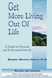 Get More Living Out of Life - Shields, Barbara