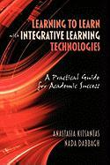Learning to Learn with Integrative Learning Technologies (Ilt): A Practical Guide for Academic Success