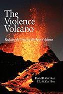 The Violence Volcano: Reducing the Threat of Workplace Violence (Hc)