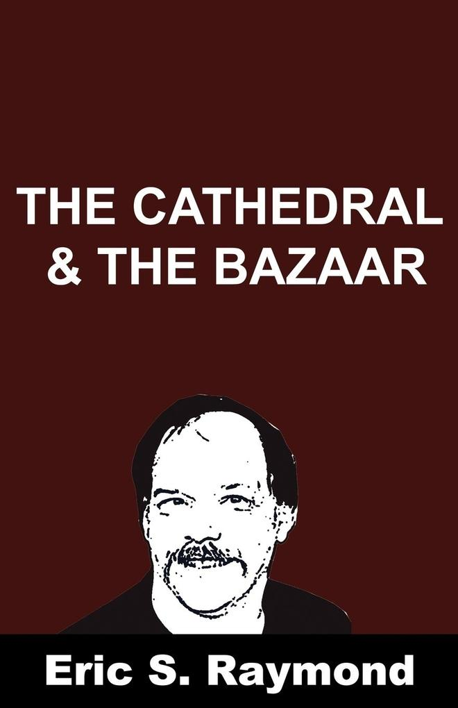 Cathedral and the Bazaar als Buch von Eric S. Raymond - Eric S. Raymond