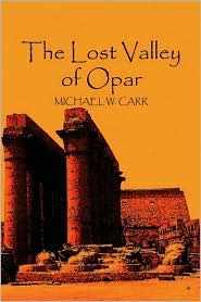 The Lost Valley Of Opar - Michael W. Carr