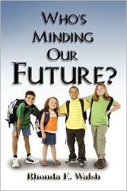 Who's Minding Our Future? - Rhonda E. Walsh