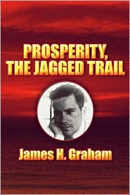 Prosperity, The Jagged Trail - James H. Graham