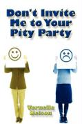 Don't Invite Me to Your Pity Party