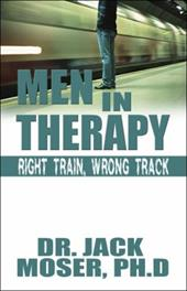 Men in Therapy: Right Train, Wrong Track - Moser Ph. D., Dr Jack / Moser, Ph. D. Dr Jack