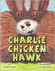 Charlie Chicken Hawk - Beverly Hayes, D. C., Jr. Ashcraft Jr. (Illustrator)