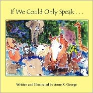 If Only We Could Speak . . . - Anne X George