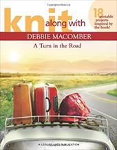 Knit Along with Debbie Macomber a Turn in the Road (Leisure Arts #5506) - Macomber, Debbie / Debbie Macomber, Inc