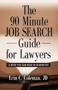 The 90 Minute Job Search Guide for Lawyers: A Book You Can Read in 90 Minutes - Coleman Jd, Erin C.