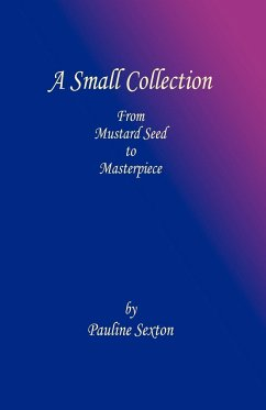 A Small Collection: From Mustard Seed to Masterpiece - Sexton, Pauline