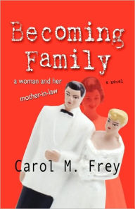 Becoming Family - Carol Frey