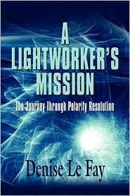 A Lightworker's Mission - Denise Le Fay
