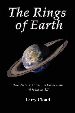The Rings of Earth: The Waters Above the Firmament of Genesis 1:7 - Cloud, Larry