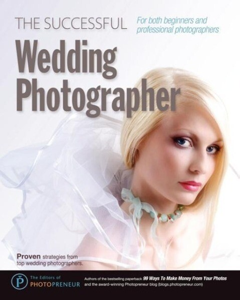The Successful Wedding Photographer als Taschenbuch von The Editors of Photopreneur