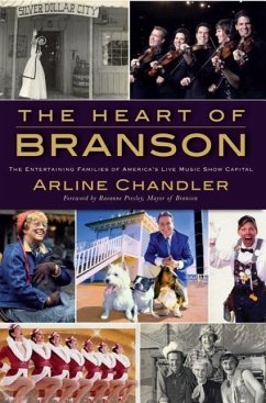 The Heart of Branson: The Entertaining Families of America's Live Music Show Capital - Chandler, Arline