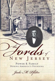 The Fords of New Jersey: Power and Family During America's Founding - Jude M. Pfister