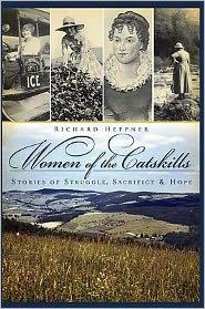 Women of the Catskills: Stories of Struggle, Sacrifice and Hope - Richard Heppner