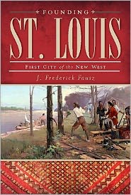 Founding St. Louis: First City of the New West