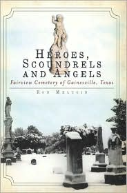 Heroes, Scoundrels and Angels: Fairview Cemetery of Gainesville, Texas - Ron Melugin