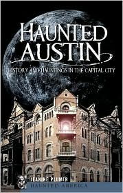 Haunted Austin: History and Hauntings in the Capital City - Jeanine Marie Zeller-Plummer