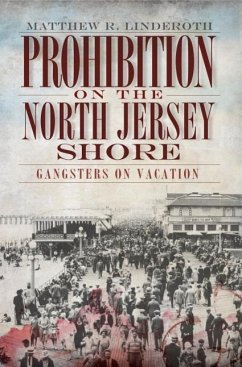 Prohibition on the North Jersey Shore: Gangsters on Vacation - Linderoth, Matthew R.