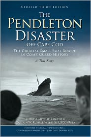 The Pendleton Disaster Off Cape Cod: The Greatest Small Boat Rescue in Coast Guard History