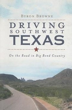 Driving Southwest Texas: On the Road in Big Bend Country - Browne, Byron