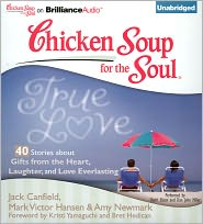 Chicken Soup for the Soul: True Love - 40 Stories about Gifts from the Heart, Laughter, and Love Everlasting - Jack Canfield, Mark Victor Hansen, Amy Newmark, Foreword by Kristi Yamaguchi, Foreword by Bret Hedican, Read by Dan John Miller,