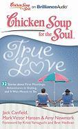 Chicken Soup for the Soul: True Love - 32 Stories about First Meetings, Adventures in Dating, and It Was Meant to Be
