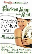 Chicken Soup for the Soul: Shaping the New You - 32 Stories about Telling Yourself the Truth, Foods That Make a Difference, and Going Off the Beaten P