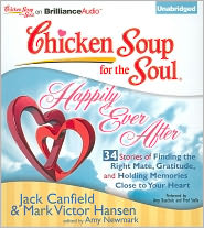 Chicken Soup for the Soul: Happily Ever After - 34 Stories of Finding the Right Mate, Gratitude and Holding Memories Close to Your Heart - Jack Canfield, Mark Victor Hansen, Amy Newmark (Editor), Read by Fred Stella, Read by Amy Kaechele