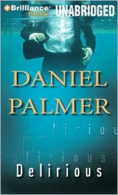 Delirious - Daniel Palmer, Read by Peter Berkrot