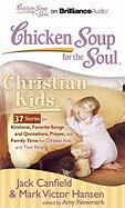 Chicken Soup for the Soul: Christian Kids: 37 Stories on Kindness, Favorite Songs and Quotations, Prayer, and Family Time for Christian Kids and Their (Chicken Soup for the Soul (Brilliance Audio))