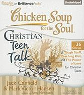 Chicken Soup for the Soul: Christian Teen Talk: 36 Stories of Tough Stuff, Reaching Out, and the Power of Love for Christian Teens