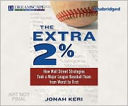 The Extra 2%: How Wall Street Strategies Took a Major League Baseball Team from Worst to First - Jonah Keri
