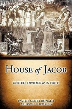 House of Jacob - United, Divided & in Exile - Akerson-Pokorney, Pastor Scott Ronald