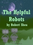 Robert Shea: The Helpful Robots