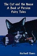 The Cat and the Mouse: A Book of Persian Fairy Tales