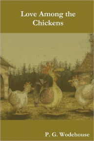 Love Among the Chickens - P. G. Wodehouse