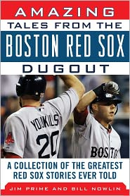 Amazing Tales from the Boston Red Sox Dugout: A Collection of the Greatest Red Sox Stories Ever Told - Bill Nowlin, Jim Prime