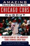 Amazing Tales from the Chicago Cubs Dugout - Logan, Bob; Williams, Billy; Cava, Pete