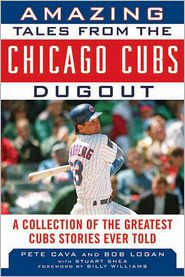 Amazing Tales from the Cubs Dugout : A Collection of the Greatest Cubs Stories Ever Told