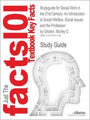 Studyguide for Social Work in the 21st Century: An Introduction to Social Welfare, Social Issues, and the Profession by Glicken, Morley D., ISBN 97814 - Cram101 Textbook Reviews