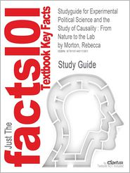 Studyguide for Experimental Political Science and the Study of Causality: From Nature to the Lab by Morton, Rebecca, ISBN 9780521199667 - Cram101 Textbook Reviews