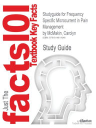 Studyguide for Frequency Specific Microcurrent in Pain Management by McMakin, Carolyn, ISBN 9780443069765 - Cram101 Textbook Reviews