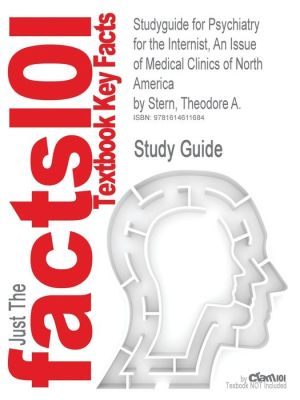 Studyguide for Psychiatry for the Internist, an Issue of Medical Clinics of North America by Stern, Theodore A, ISBN 9781455700813 - Cram101 Textbook Reviews